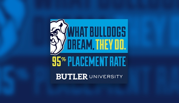 Image of a ad for Butler University showing half of a bulldog's face and saying 'What bulldogs dream, they do. 95% placement rate.